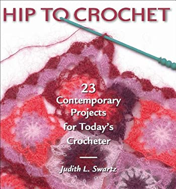 Hip to Crochet: 23 Contemporary Projects for Today's Crocheter 9781931499521