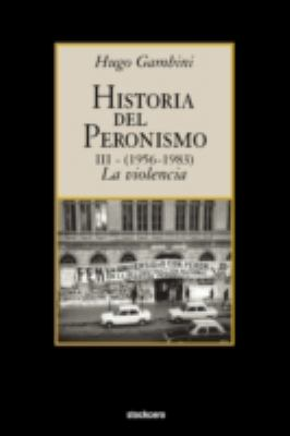 Historia del Peronismo III (1956-1983)-La Violencia 9781934768198