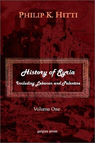 History of Syria Including Lebanon and Palestine (Volume 1) 9781931956604