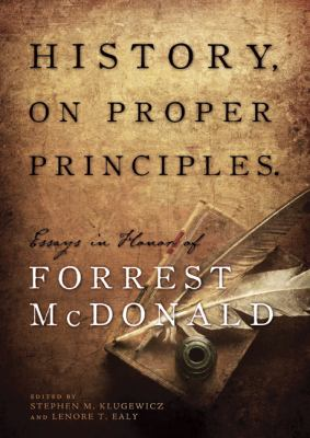History, on Proper Principles: Essays in Honor of Forrest McDonald 9781935191681