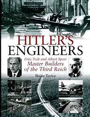 Hitler's Engineers: Fritz Todt and Albert Speer - Master Builders of the Third Reich 9781932033687