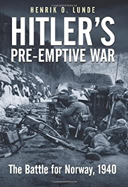 Hitler's Pre-Emptive War: The Battle for Norway, 1940 9781932033922