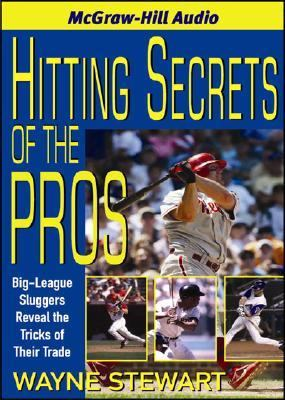 Hitting Secrets of the Pros: Big League Sluggers Reveal the Tricks of Their Trade 9781933309101