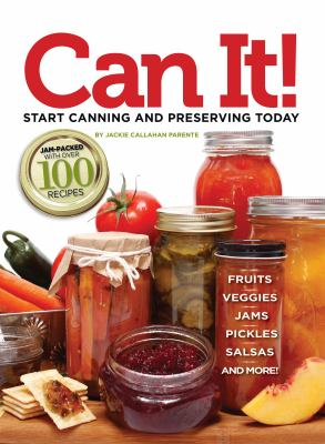 Can It!: Start Canning and Preserving Today 9781935484288