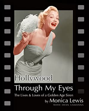 Hollywood Through My Eyes: The Lives & Loves of a Golden Age Siren 9781934980880