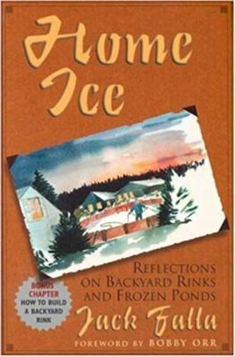 Home Ice: Reflections on Backyard Rinks 9781930845046