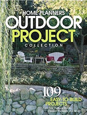 Home Planners Outdoor Project Collection: 109 Easy-To-Build Projects Gazebos, Sheds, Decks, and More!