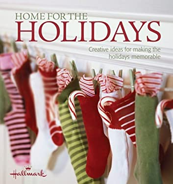 Home for the Holidays: Creative Ideas for Making the Holidays Memorable 9781934533017