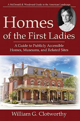 Homes of the First Ladies: A Guide to Publicly Accessible Homes, Museums, and Related Sites 9781935778004