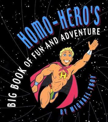 Homo-Hero's Big Book of Fun and Adventure 9781931160070