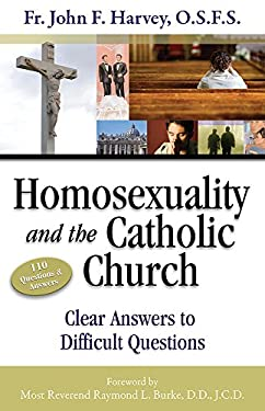 Homosexuality & the Catholic Church: Clear Answers to Difficult Questions 9781932927627