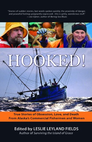 Hooked!: True Stories of Obsession, Death & Love from Alaska's Commercial Fishing Men and Women 9781935347132