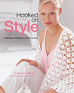 Hooked on Style: Fabulous Fashions to Crochet 9781931543811