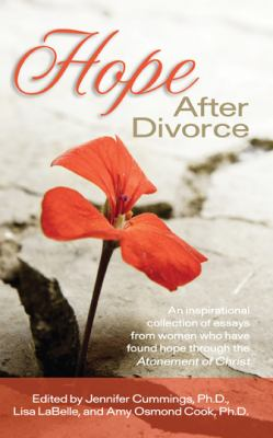 Hope After Divorce Jennifer Cummings Ph.D, Lisa LaBelle, Amy Osmond Cook and Ph.D