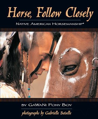 Horse, Follow Closely: Native American Horsemanship [With DVD]