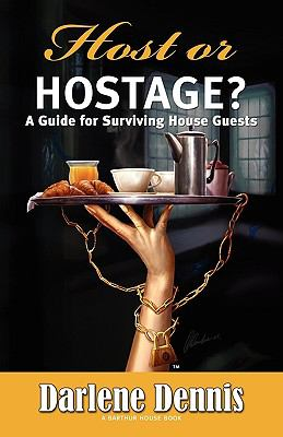 Host or Hostage: A Guide for Surviving House Guests 9781933428864