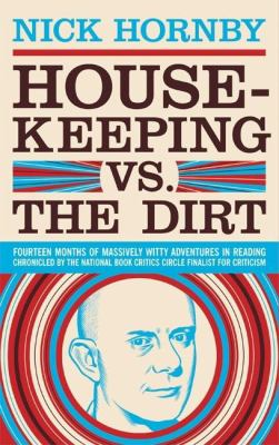 Housekeeping Vs. the Dirt: Fourteen Months of Massively Witty Adventures in Reading Chronicled by the National Book Critics Circle Finalist for C 9781932416596