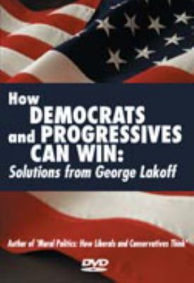 How Democrats and Progressives Can Win: Solutions from George Lakeoff 9781931498876