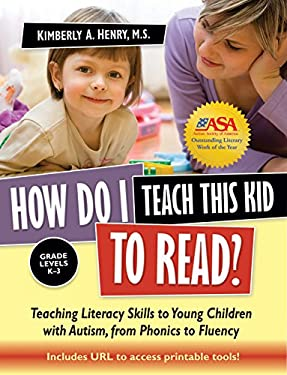 How Do I Teach This Kid to Read?: Teaching Literacy Skills to Young Children with Autism, from Phonics to Fluency: Grade Levels K-3 [With CDROM] 9781935274148