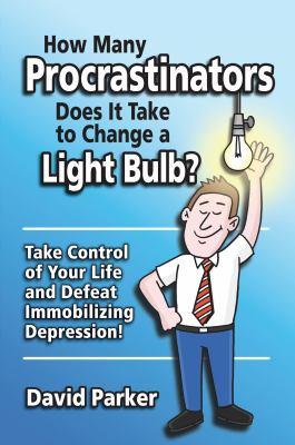 How Many Procrastinators Does It Take to Change a Light Bulb?: Take Control of Your Life and Defeat Immobilizing Depression! 9781935880004