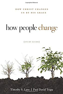 How People Change: How Christ Changes Us by His Grace 9781935273844