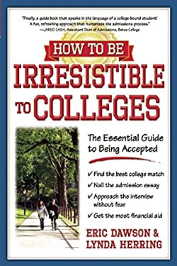 How to Be Irresistible to Colleges: The Essential Guide to Being Accepted 9781932662320