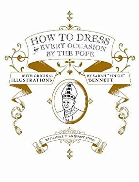 How to Dress for Every Occasion by the Pope 9781932416411