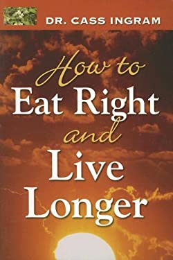 How to Eat Right and Live Longer 9781931078160