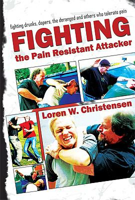 How to Fight the Pain Resistant Attacker: Fighting Drunks, Dopers, the Deranged and Others Who Tolerate Pain 9781934903186