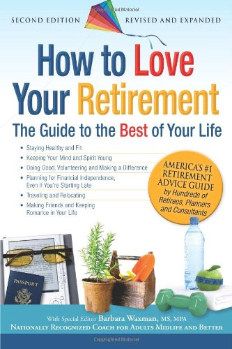 How to Love Your Retirement: The Guide to the Best of Your Life 9781933512891