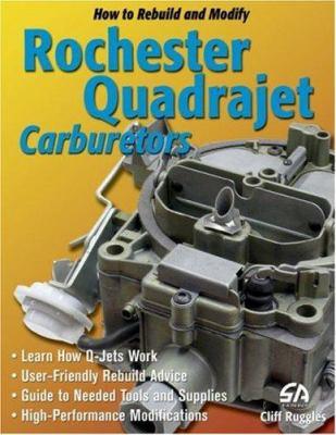 How to Rebuild and Modify Rochester Quadrajet Carburetors 9781932494181