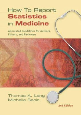 How to Report Statistics in Medicine: Annotated Guidelines for Authors, Editors, and Reviewers 9781930513693