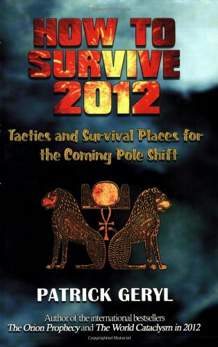 How to Survive 2012: Tactics and Survival Places for the Coming Pole Shift 9781931882682