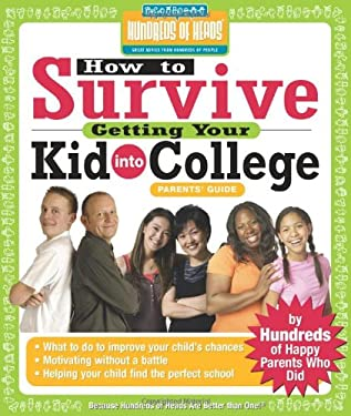 How to Survive Getting Your Kid Into College: By Hundreds of Happy Parents Who Did 9781933512112