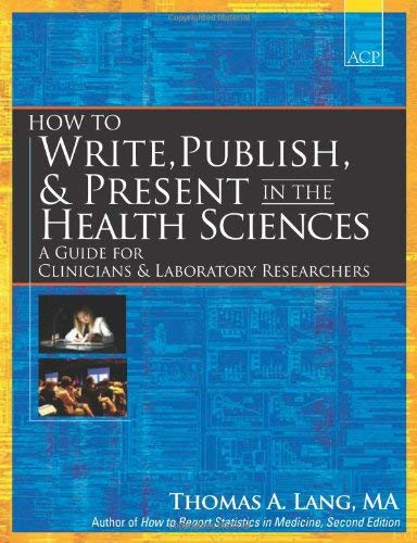 How to Write, Publish, & Present in the Health Sciences: A Guide for Clinicians & Laboratory Researchers 9781934465141