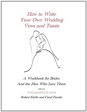 How to Write Your Own Wedding Vows and Toasts: A Workbook for Brides and the Men Who Love Them 9781935271321