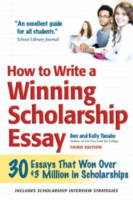 How to Write a Winning Scholarship Essay: Including 30 Essays That Won Over $3 Million in Scholarships 9781932662375