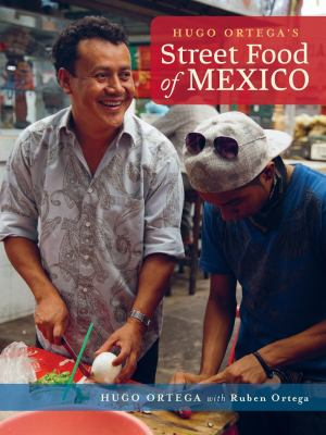 Hugo Ortega's Street Food of Mexico 9781936474738