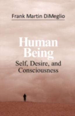 Human Being: Self, Desire, and Consciousness 9781934925171