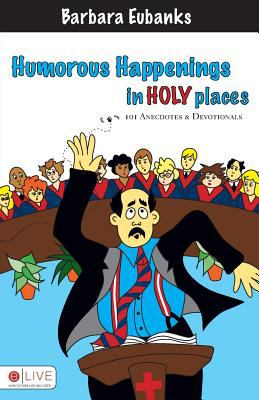 Humorous Happenings in Holy Places: 101 Anecdotes & Devotionals 9781933148199