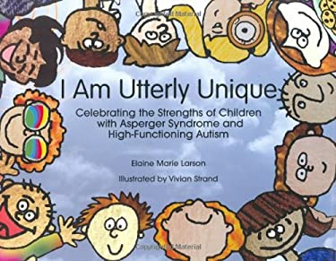 I Am Utterly Unique: Celebrating the Strengths of Children with Asperger Syndrome and High-Functioning Autism 9781931282895