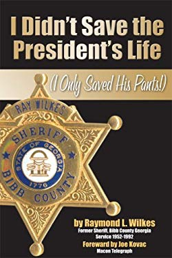 I Didn't Save the President's Life: (I Only Saved His Pants) 9781934144404