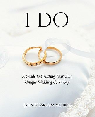 I Do: A Guide to Creating Your Own Unique Wedding Ceremony 9781933993775