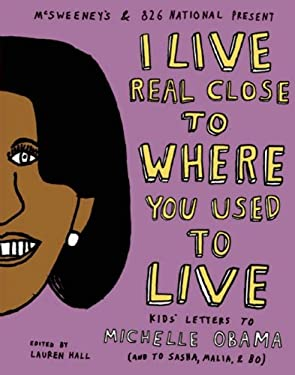 I Live Real Close to Where You Used to Live: Kids' Letters to Michelle Obama (and to Sasha, Malia, and Bo) 9781936365203