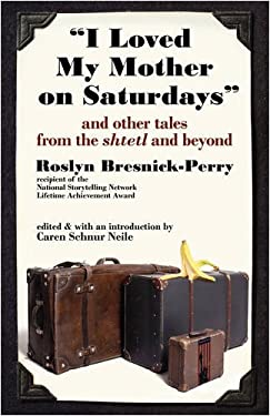 I Loved My Mother on Saturdays and Other Tales from the Shtetl and Beyond 9781934730300