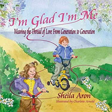 I'm Glad I'm Me: Weaving the Thread of Love from Generation to Generation 9781934645376