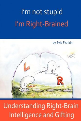 I'm Not Stupid, I'm Right-Brained 9781935526001