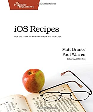 iOS Recipes: Tips and Tricks for Awesome iPhone and iPad Apps 9781934356746