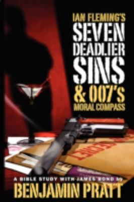Ian Fleming's Seven Deadlier Sins and 007's Moral Compass 9781934879115