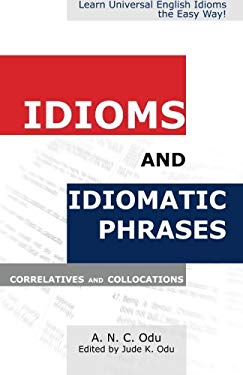 Idioms and Idiomatic Phrases, Correlatives, and Collocations 9781936085026
